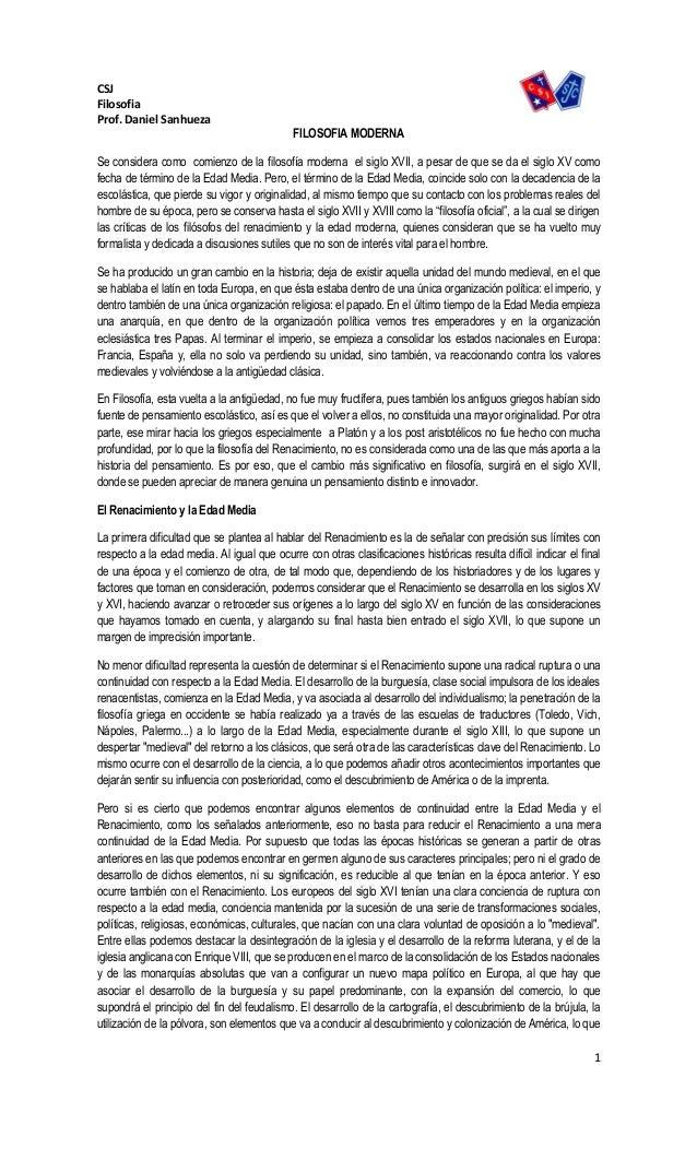 1 CSJ Filosofia Prof. Daniel Sanhueza FILOSOFIA MODERNA Se considera como comienzo de la filosofía moderna el siglo XVII, ...