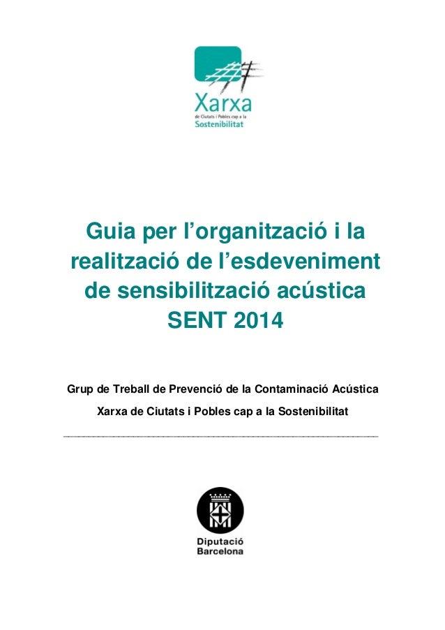 Guia per l'organització i la realització de l'esdeveniment de sensibilització acústica SENT 2014 Grup de Treball de Preven...