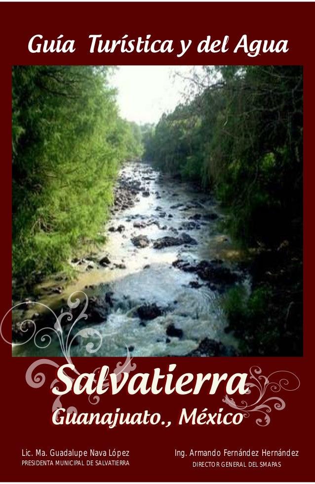 Guía  Turística y del Agua  Salvatierra   Guanajuato., México  Ing. Armando Fernández Hernández  DIRECTOR GENERAL DEL SMAP...
