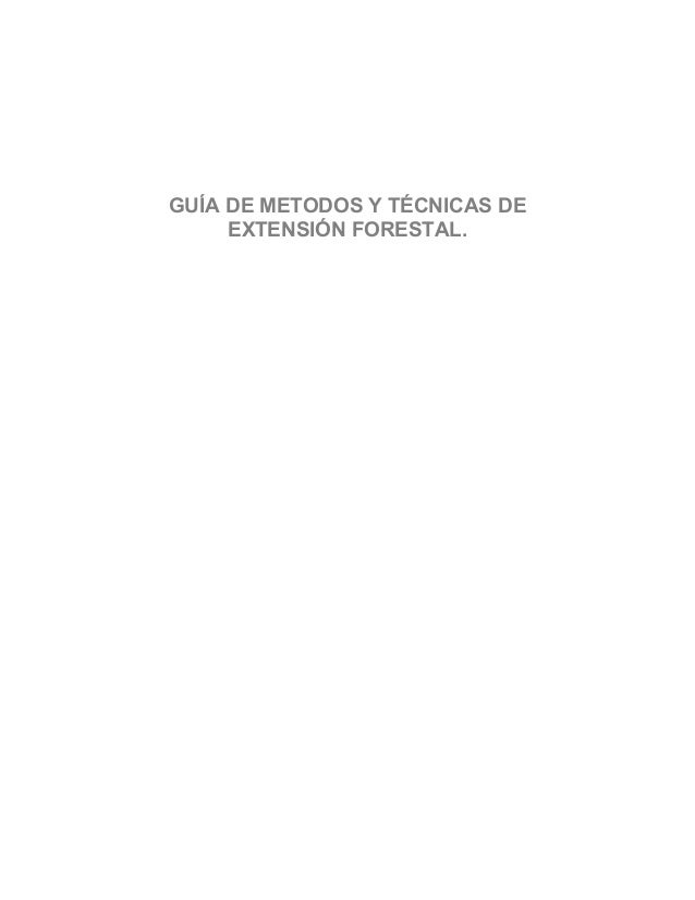 GUÍA DE METODOS Y TÉCNICAS DE EXTENSIÓN FORESTAL.