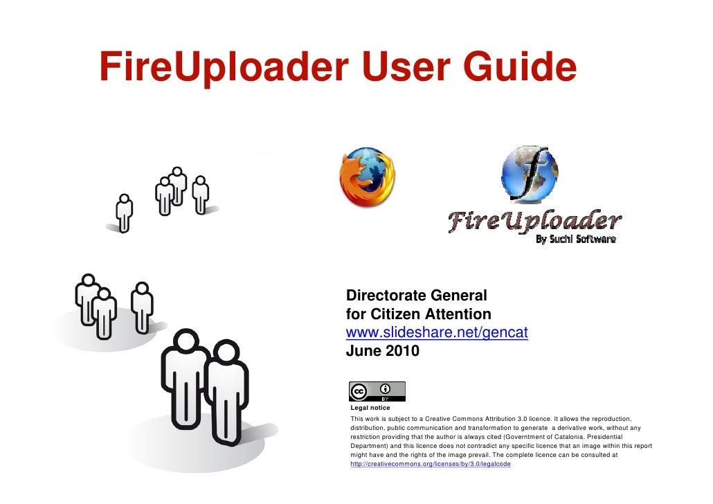 FireUploader User Guide                   Sergi Xaudiera                Directorate General                of Citizen Atte...