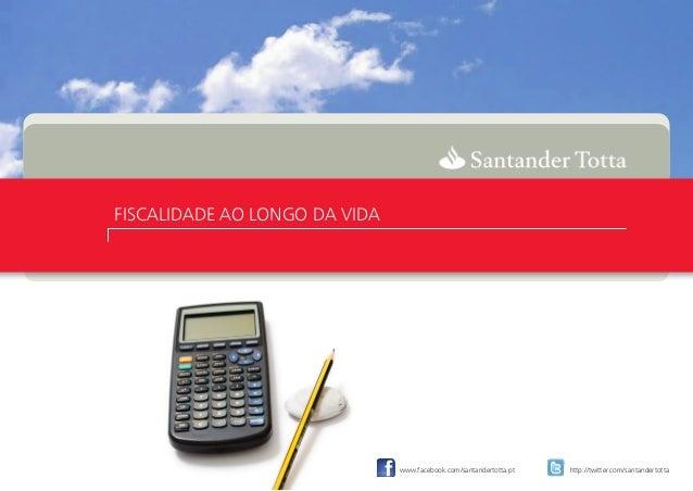 FISCALIDADE AO LONGO DA VIDAwww.facebook.com/santandertotta.pt http://twitter.com/santandertotta