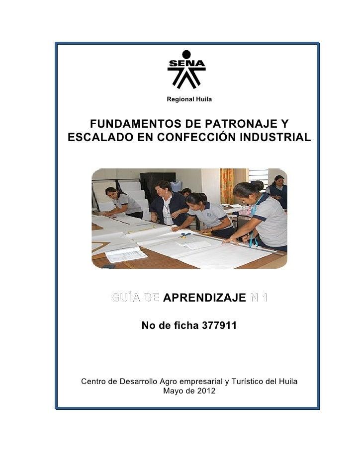 Regional Huila   FUNDAMENTOS DE PATRONAJE YESCALADO EN CONFECCIÓN INDUSTRIAL         GUÍA DE APRENDIZAJE N 1              ...
