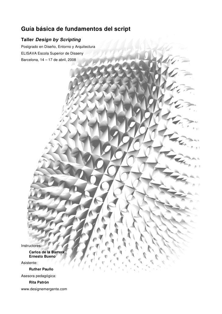 Guía básica de fundamentos del script Taller Design by Scripting Postgrado en Diseño, Entorno y Arquitectura ELISAVA Escol...