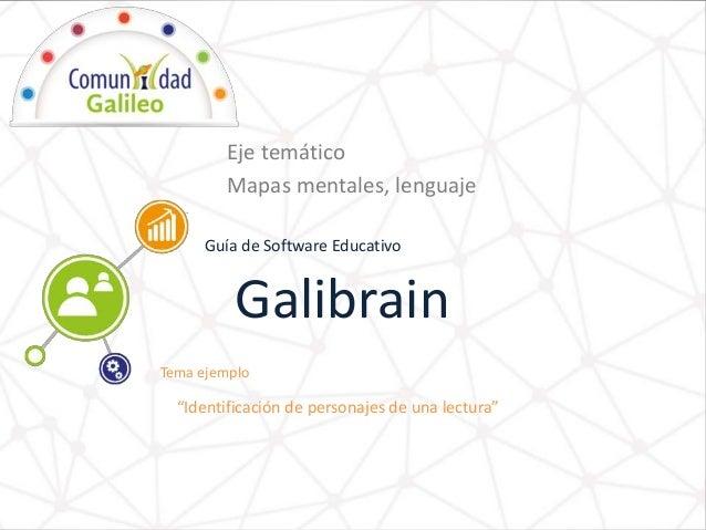 """Guía de Software Educativo Tema ejemplo Galibrain Eje temático Mapas mentales, lenguaje """"Identificación de personajes de u..."""