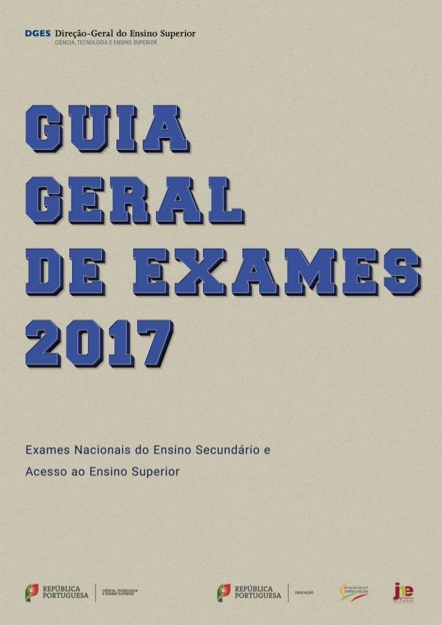 2 EXAMES FINAIS NACIONAIS DO ENSINO SECUNDÁRIO E ACESSO AO ENSINO SUPERIOR FICHA TÉCNICA Título: Guia Geral de Exames 2017...
