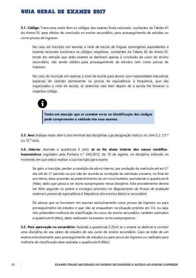 EXAMES FINAIS NACIONAIS DO ENSINO SECUNDÁRIO E ACESSO AO ENSINO SUPERIOR 13 3.6. Para melhoria do secundário (diploma): As...