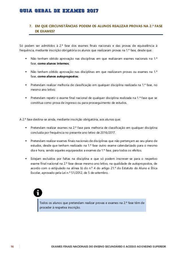 EXAMES FINAIS NACIONAIS DO ENSINO SECUNDÁRIO E ACESSO AO ENSINO SUPERIOR 17 Os exames realizados na 2.ª fase:  só podem s...