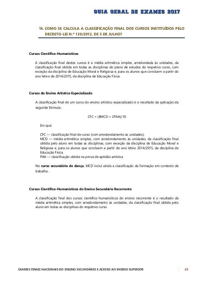 26 EXAMES FINAIS NACIONAIS DO ENSINO SECUNDÁRIO E ACESSO AO ENSINO SUPERIOR Cursos Profissionais A classificação final de ...