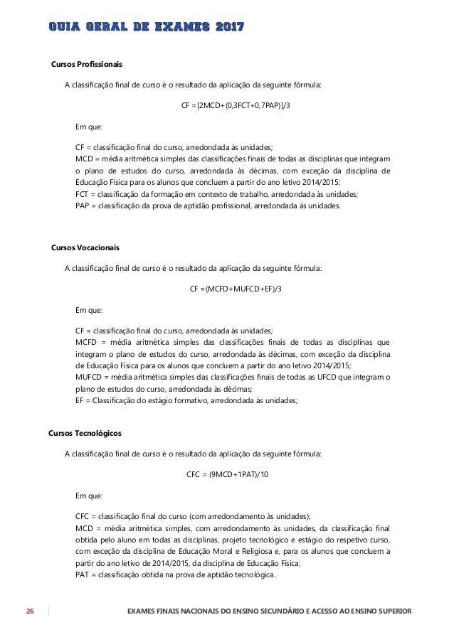 EXAMES FINAIS NACIONAIS DO ENSINO SECUNDÁRIO E ACESSO AO ENSINO SUPERIOR 27 17. COMO SE CALCULA A CLASSIFICAÇÃO FINAL DE C...