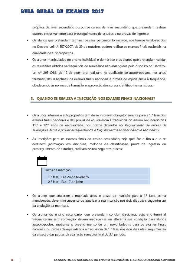 EXAMES FINAIS NACIONAIS DO ENSINO SECUNDÁRIO E ACESSO AO ENSINO SUPERIOR 9 4. ONDE DEVE SER EFETUADA A INSCRIÇÃO PARA OS E...