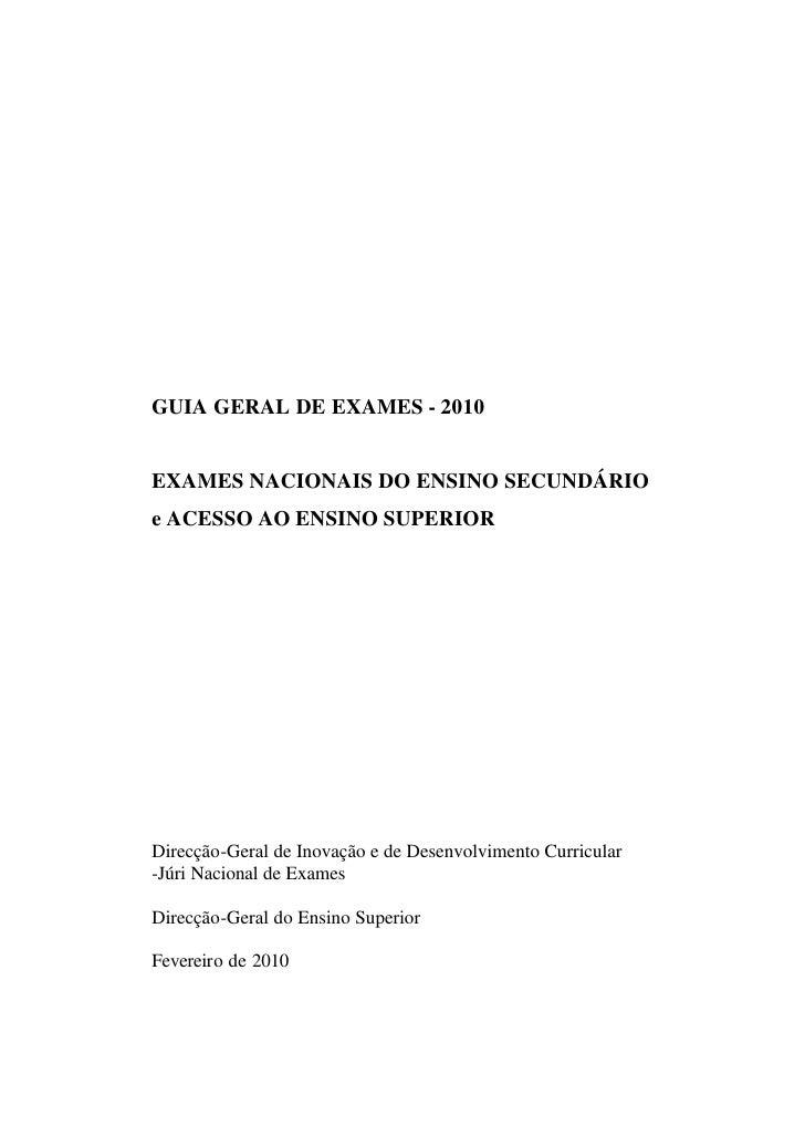GUIA GERAL DE EXAMES - 2010   EXAMES NACIONAIS DO ENSINO SECUNDÁRIO e ACESSO AO ENSINO SUPERIOR     Direcção-Geral de Inov...