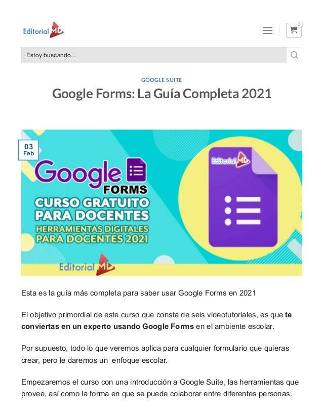 Google Forms: La Guía Completa 2021 Esta es la guía más completa para saber usar Google Forms en 2021 El objetivo primordi...