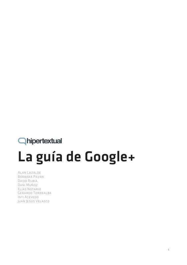 La guía de Google+Alan LazaldeBárbara PavanDavid RubiaDani MuñozElías NotarioGerardo TorrealbaInti AcevedoJuan Jesús Velas...