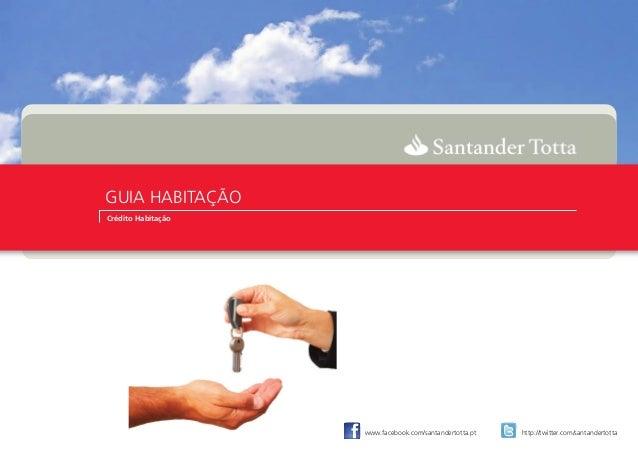 GUIA HABITAÇÃO Crédito Habitação www.facebook.com/santandertotta.pt http://twitter.com/santandertotta