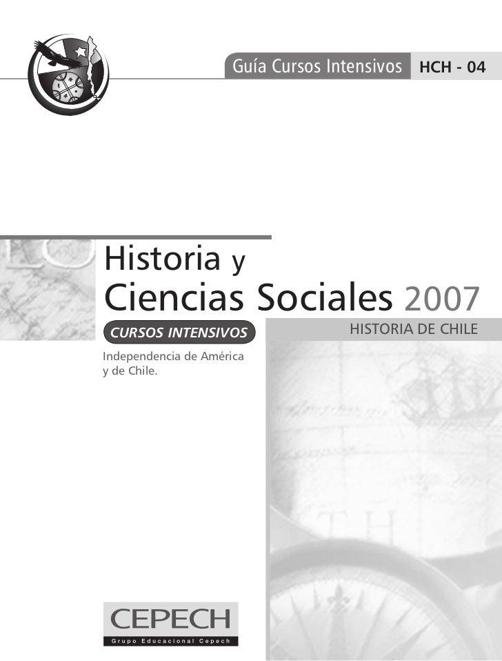 Guía Cursos Intensivos HCH - 04Historia yCiencias Sociales 2007 CURSOS INTENSIVOS                 HISTORIA DE CHILEIndepen...