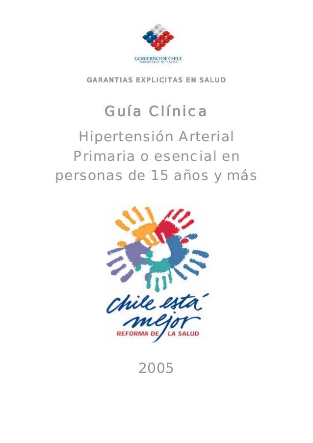 GARANTIAS EXPLICITAS EN SALUD Guía Clínica Hipertensión Arterial Primaria o esencial en personas de 15 años y más 2005