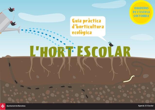 Guia pràctica  d'horticultura  ecològica  QUADERNS  DE L'ESCOLA  SOSTENIBLE  Agenda 21 Escolar