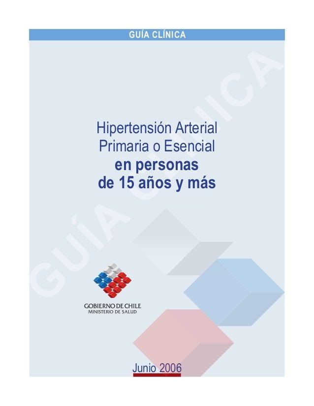 Junio 2006 GUÍA CLÍNICA Hipertensión Arterial Primaria o Esencial en personas de 15 años y más