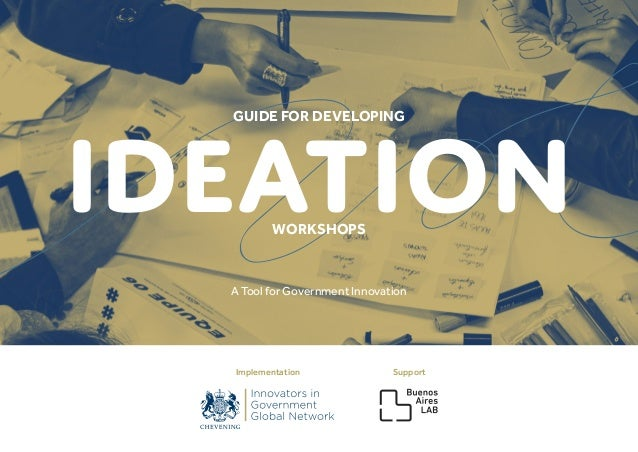 A Tool for Government Innovation IDEATION Implementation Support GUIDE FOR DEVELOPING WORKSHOPS