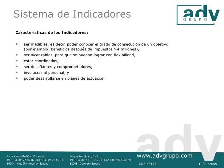Sistema de Indicadores Características de los Indicadores:   •   ser medibles, es decir, poder conocer el grado de consecu...