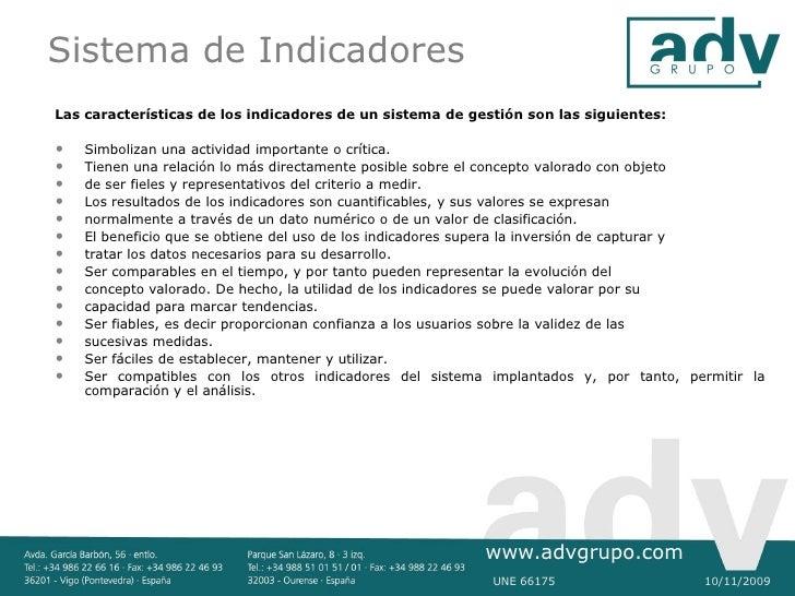 Sistema de Indicadores Las características de los indicadores de un sistema de gestión son las siguientes:  •   Simbolizan...