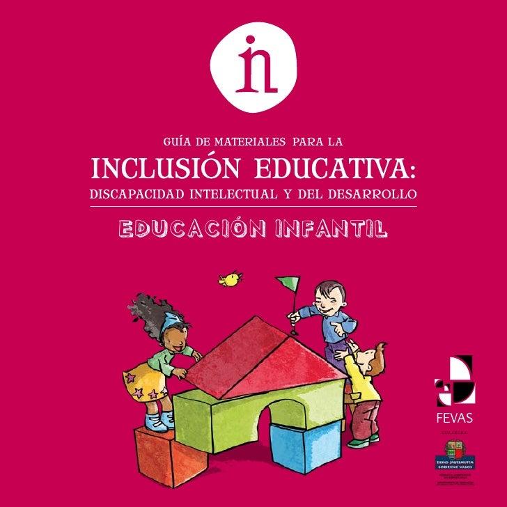 GUÍA DE MATERIALES PARA LAINCLUSIÓN EDUCATIVA:DISCAPACIDAD INTELECTUAL Y DEL DESARROLLO   Educación infantil              ...