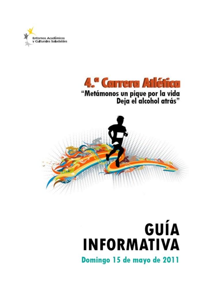 """Información General4.a Carrera Atlética""""Metámonos un pique por la vidaDeja el alcohol atrás""""Domingo 15 de mayo de 20117:00..."""