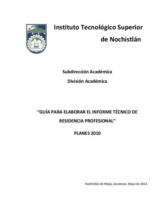 """Instituto Tecnológico Superior de Nochistlán Subdirección Académica División Académica """"GUÍA PARA ELABORAR EL INFORME TÉCN..."""