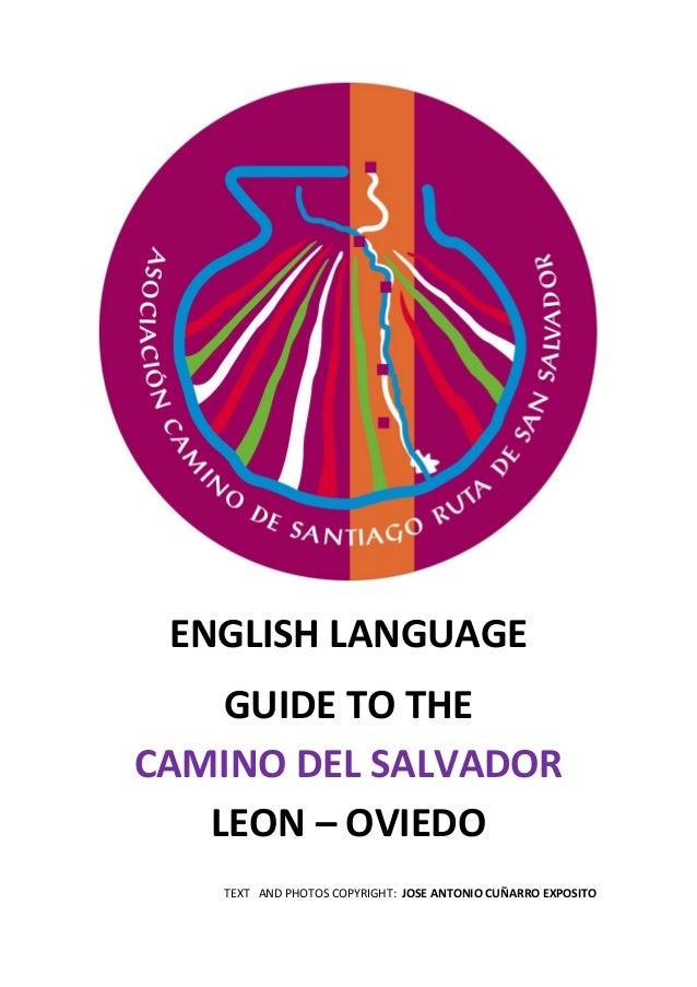 ENGLISH LANGUAGE GUIDE TO THE CAMINO DEL SALVADOR LEON – OVIEDO TEXT AND PHOTOS COPYRIGHT: JOSE ANTONIO CUÑARRO EXPOSITO