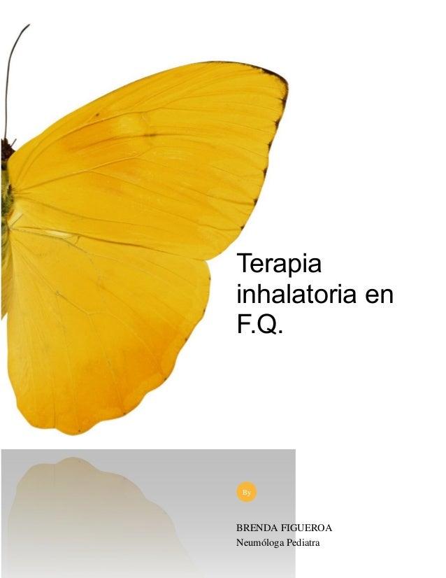 Terapia inhalatoria en F.Q. BRENDA FIGUEROA Neumóloga Pediatra By