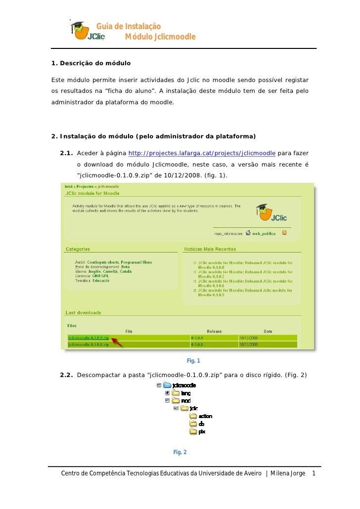 Guia de Instalação                        Módulo Jclicmoodle   1. Descrição do módulo  Este módulo permite inserir activid...