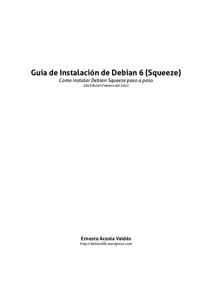 Guía de Instalación de Debian 6 (Squeeze)       Como instalar Debian Squeeze paso a paso                 2da Edición Febre...