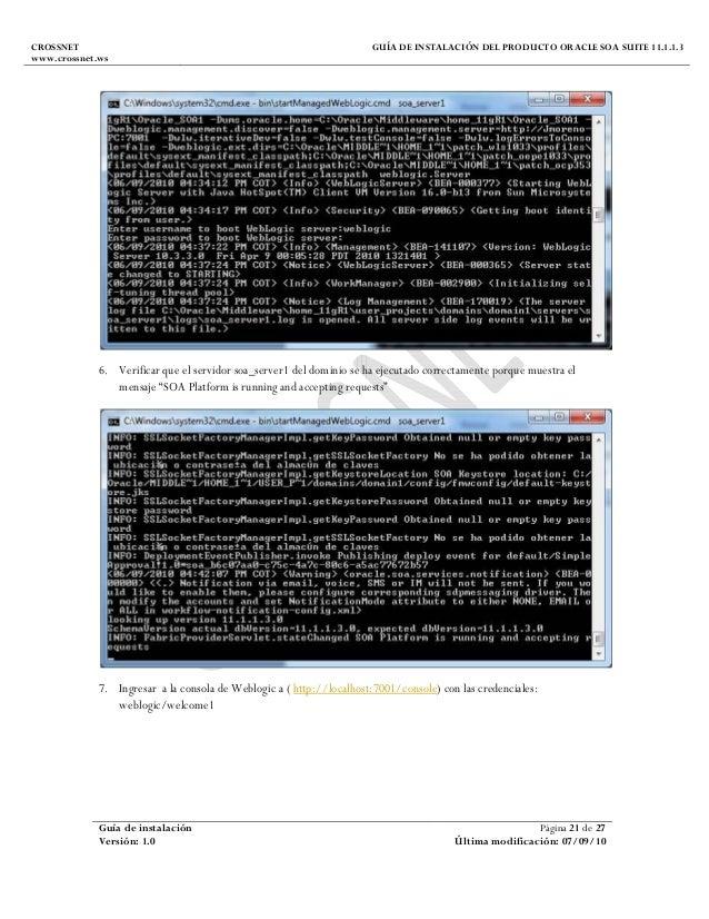 CROSSNET www.crossnet.ws GUÍA DE INSTALACIÓN DEL PRODUCTO ORACLE SOA SUITE 11.1.1.3 Guía de instalación Página 21 de 27 Ve...