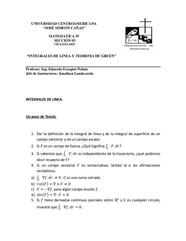 """UNIVERSIDAD CENTROAMERICANA """"JOSÉ SIMEÓN CAÑAS"""" MATEMATICA IV SECCIÓN 03 CICLO 01-2015 """"INTEGRALES DE LINEA Y TEOREMA DE G..."""