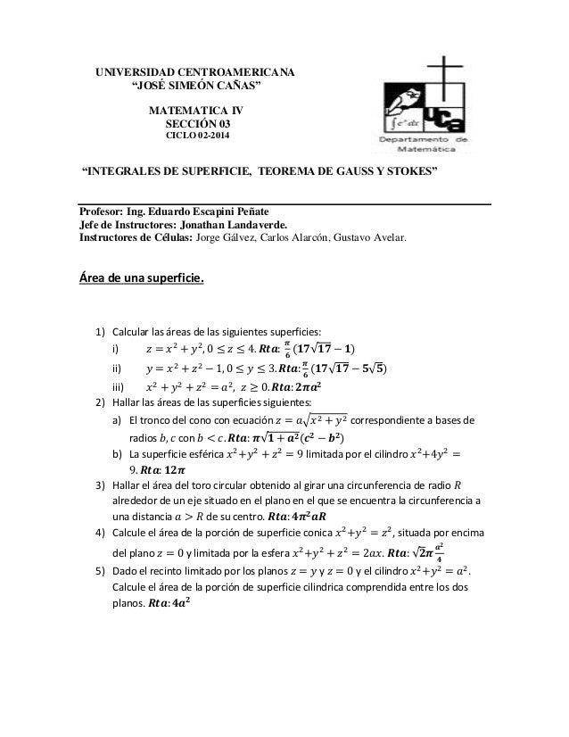 """UNIVERSIDAD CENTROAMERICANA  """"JOSÉ SIMEÓN CAÑAS""""  MATEMATICA IV  SECCIÓN 03  CICLO 02-2014  """"INTEGRALES DE SUPERFICIE, TEO..."""