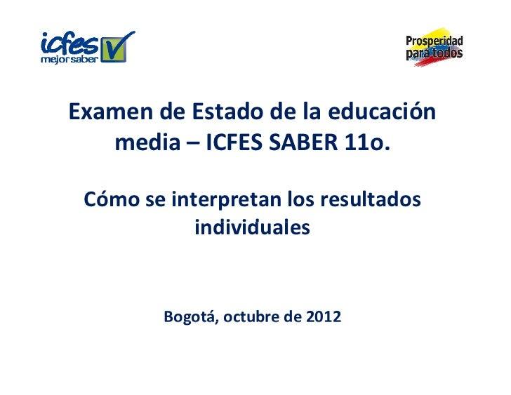 ExamendeEstadodelaeducación   media– ICFESSABER11o. Cómoseinterpretanlosresultados            individuales ...