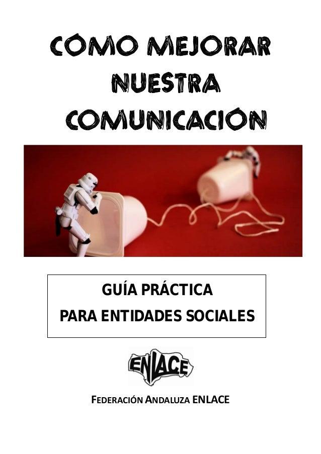CÓMO MEJORAR NUESTRA COMUNICACIÓN GUÍA PRÁCTICA PARA ENTIDADES SOCIALES FEDERACIÓNANDALUZAENLACE
