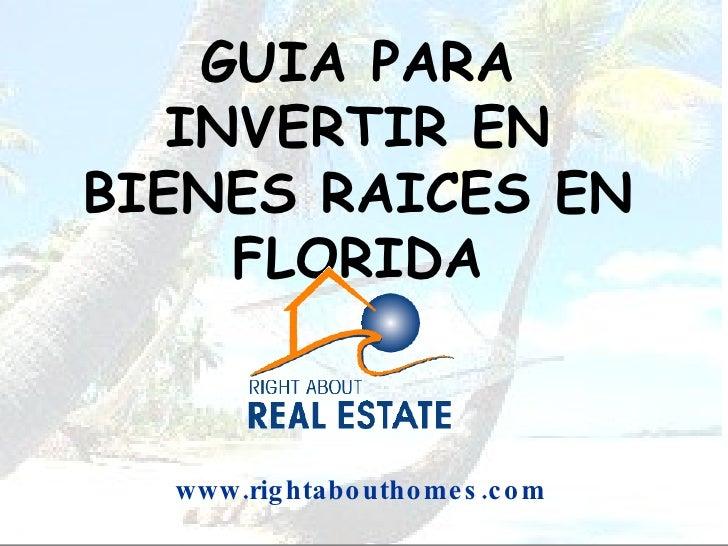 GUIA PARA INVERTIR EN BIENES RAICES EN FLORIDA www.rightabouthomes.com