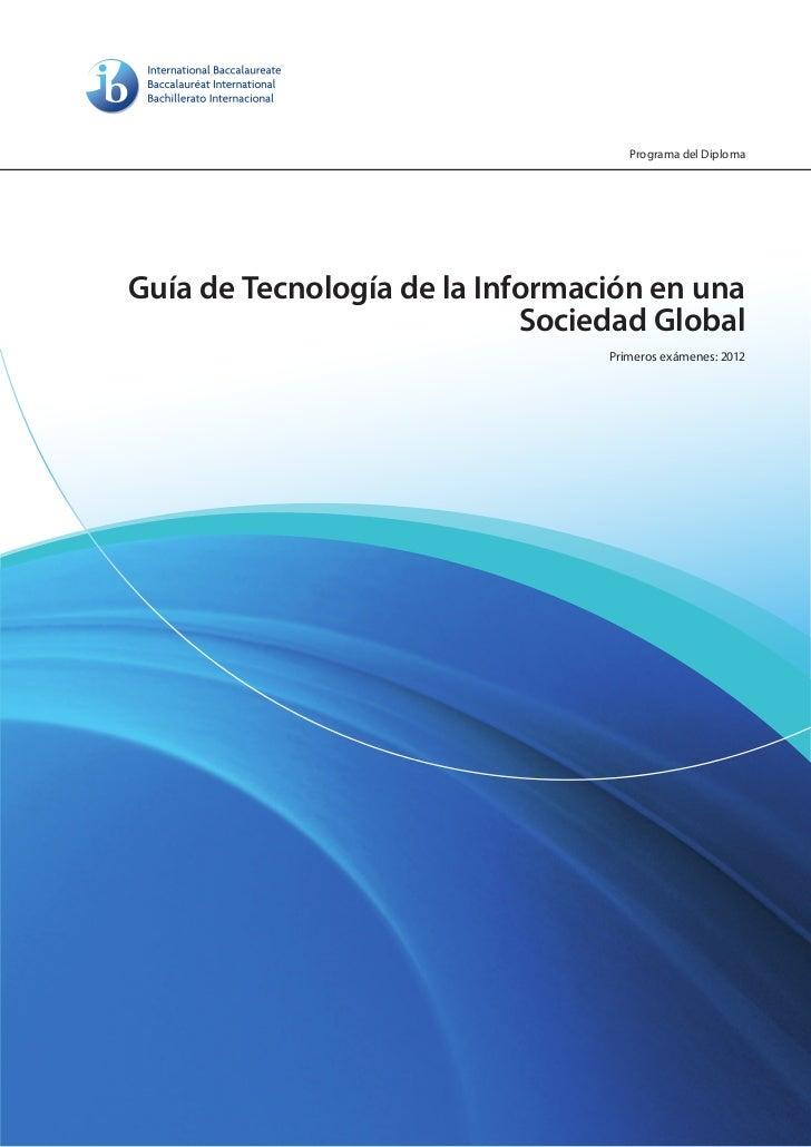 Programa del DiplomaGuía de Tecnología de la Información en una                            Sociedad Global                ...