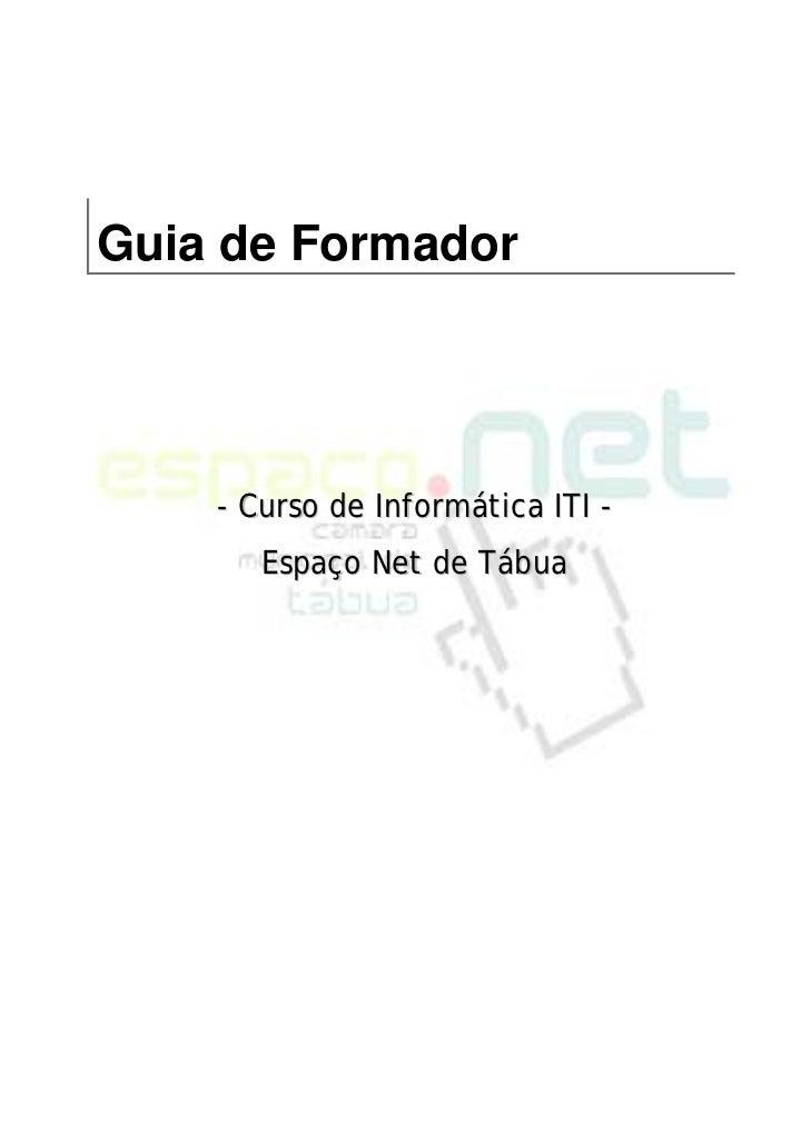 Guia de Formador    - Curso de Informática ITI -       Espaço Net de Tábua