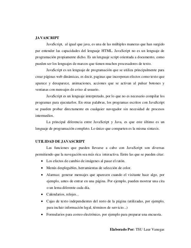 Elaborado Por: TSU Laur Vanegas JAVASCRIPT JavaScript, al igual que java, es una de las múltiples maneras que han surgido ...