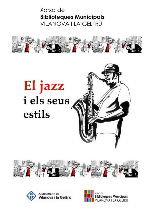 Xarxa de Biblioteques Municipals VILANOVA I LA GELTRÚ El jazz i els seus estils