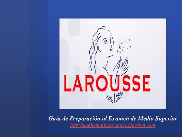 Guía de Preparación al Examen de Medio Superior<br />http://mathematicsmyspace.blogspot.com<br />