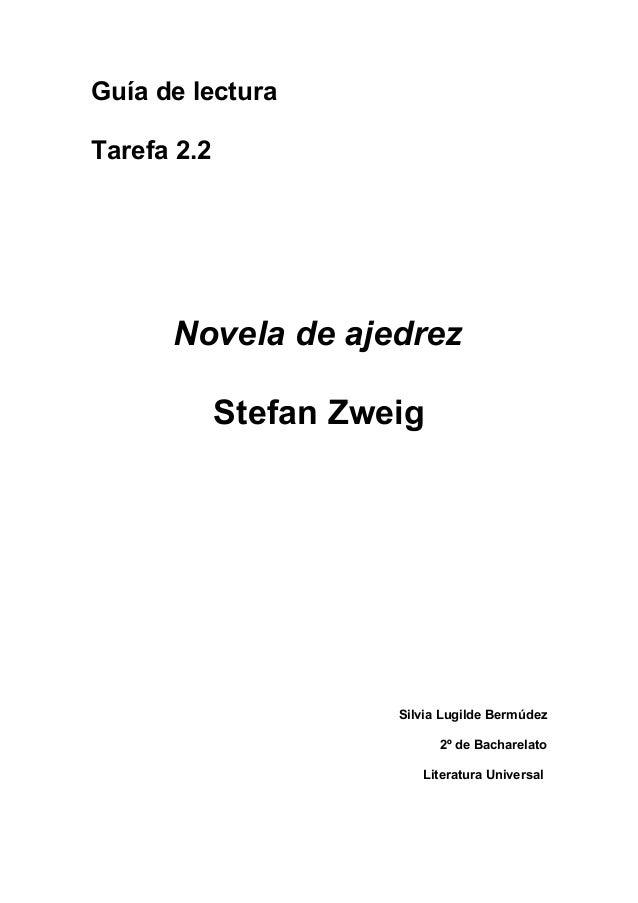 Guía de lectura Tarefa 2.2 Novela de ajedrez Stefan Zweig Silvia Lugilde Bermúdez 2º de Bacharelato Literatura Universal