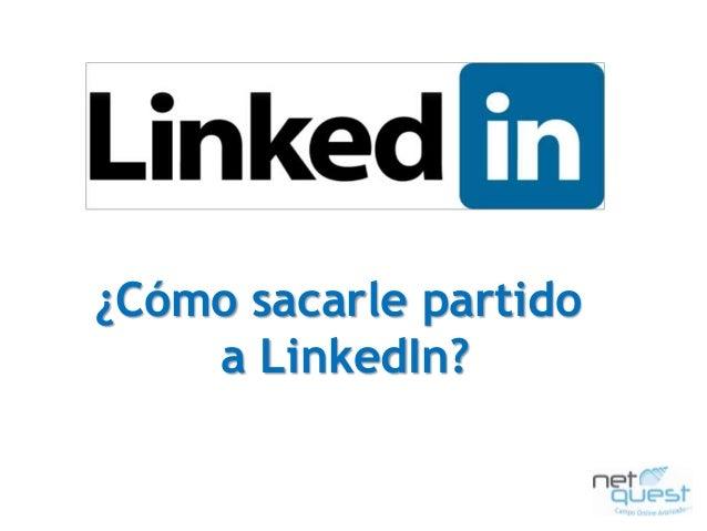 Netquest | Campo online avanzado | www.netquest.com¿Cómo sacarle partidoa LinkedIn?