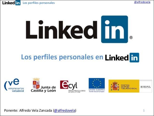 Los perfiles personales  @alfredovela  Los perfiles personales en  Ponente: Alfredo Vela Zancada (@alfredovela)  1