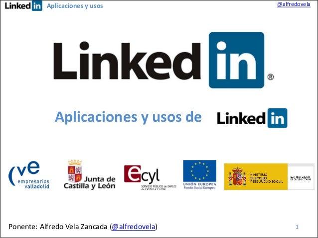 Aplicaciones y usos  @alfredovela  Aplicaciones y usos de  Ponente: Alfredo Vela Zancada (@alfredovela)  1
