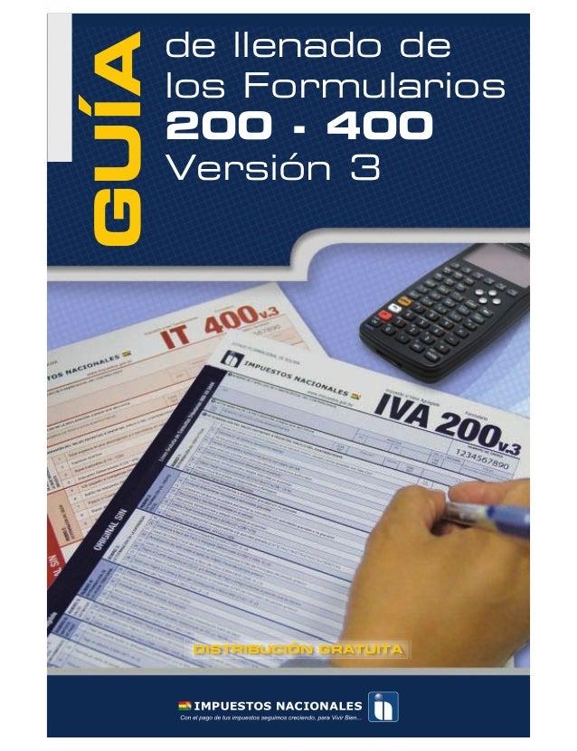GUÍA  de llenado de los Formularios  200 - 400  Versión 3  DISTRIBUCIÓN GRATUITA