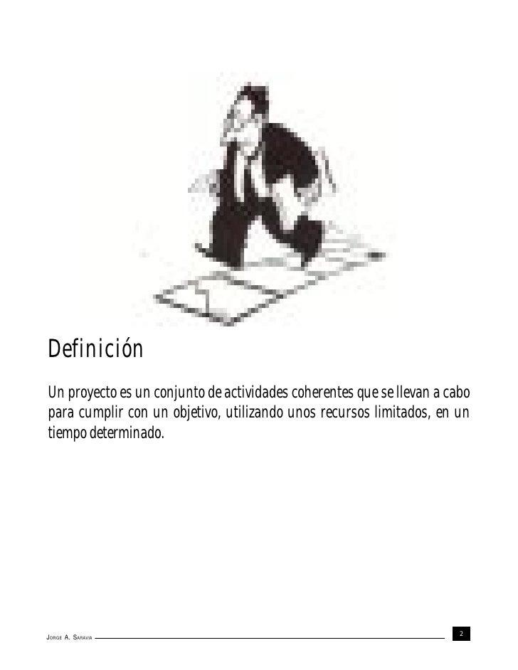 DefiniciónUn proyecto es un conjunto de actividades coherentes que se llevan a cabopara cumplir con un objetivo, utilizand...
